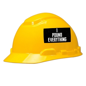 I Pound Everything Hard Hat Helmet Sticker
